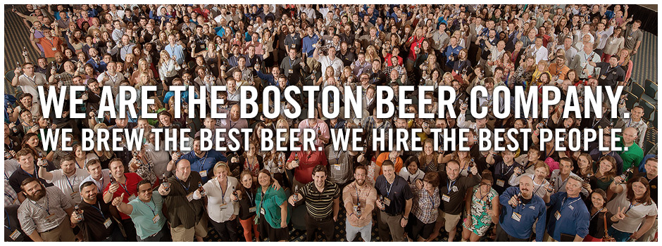 We are the Boston Beer Company. We brew the best beer. We hire the best people.